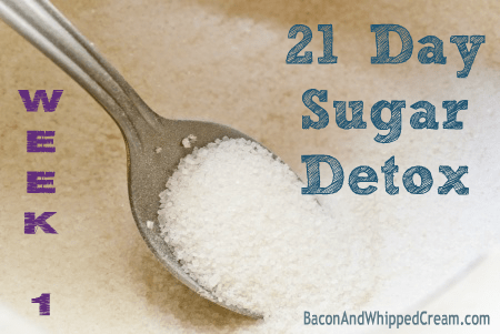 21 Day Sugar Detox - Week 1 ~ Bacon & Whipped Cream