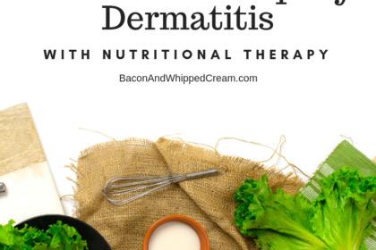 How I Cleared Up My Dermatitis with Nutritional Therapy - Bacon & Whipped Cream