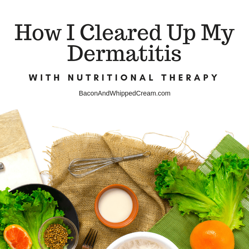 How I Cleared Up My Dermatitis with Nutritional Therapy
