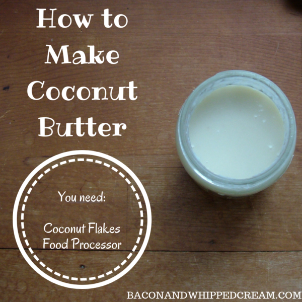 How to Make Coconut Butter - Bacon and Whipped Cream
