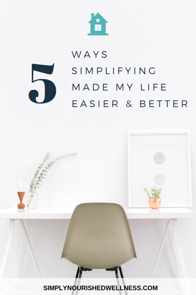 5 Ways Simplifying Made My Life Easier & Better - Simply Nourished Wellness