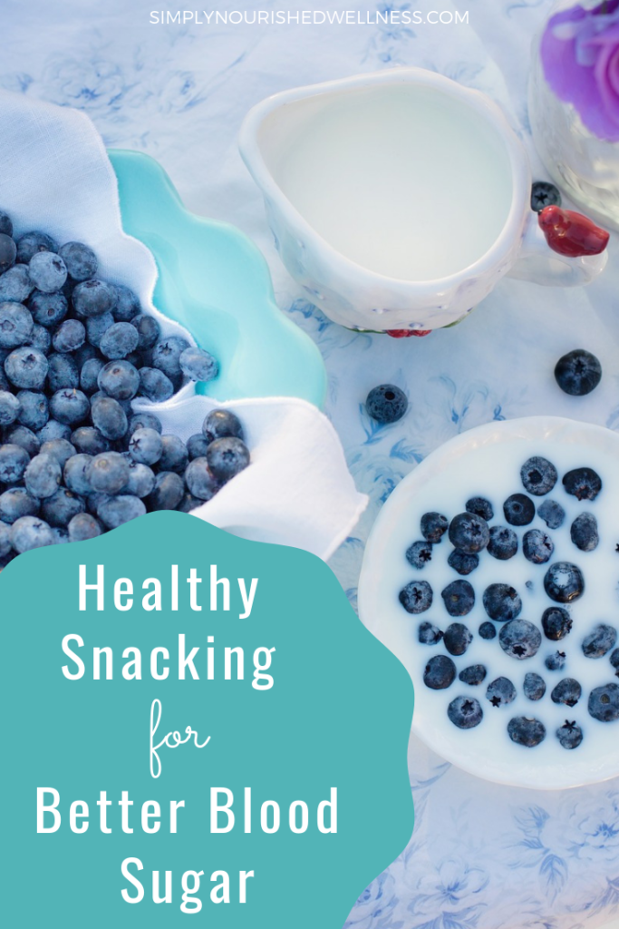 Healthy Snacking for Better Blood Sugar - Simply Nourished Wellness